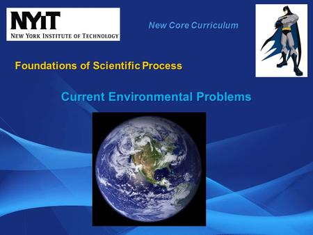New Core Curriculum Foundations of Scientific Process Current Environmental Problems.