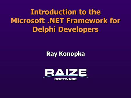 Ray Konopka Introduction to the Microsoft.NET Framework <strong>for</strong> Delphi Developers.