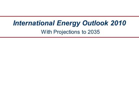 International Energy Outlook 2010 With Projections to 2035.