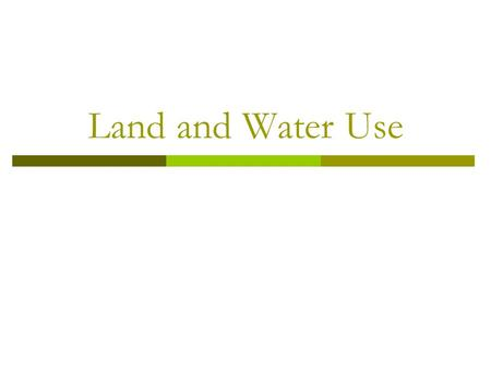 Land and Water Use. Topics  Rangeland  Urban Land Development  Public and Federal Lands  Mining  Fishing  Global Economics.