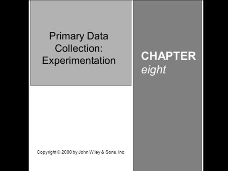 Learning Objective Chapter 8 Primary Data Collection: Experimentation CHAPTER eight Primary Data Collection: Experimentation Copyright © 2000 by John Wiley.