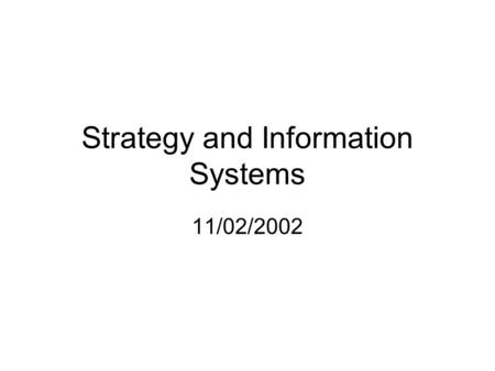 Strategy and Information Systems 11/02/2002. What is Strategy? Merriam Webster Dictionary –The science and art of military command exercised to meet the.