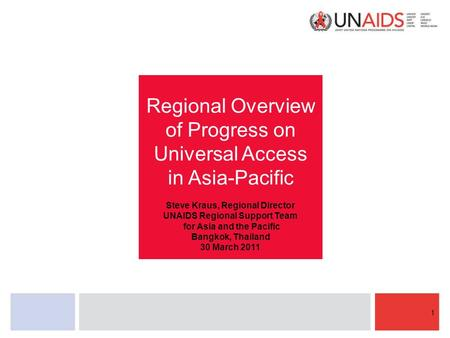 Regional Overview of Progress on Universal Access in Asia-Pacific Steve Kraus, Regional Director UNAIDS Regional Support Team for Asia and the Pacific.