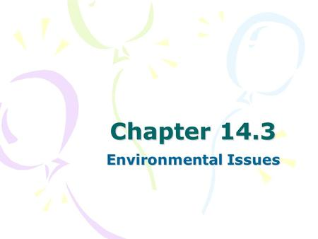 Chapter 14.3 Environmental Issues. The Emergence of Environmentalism Every time we drive a car or throw away trash, we are harming our environment. The.
