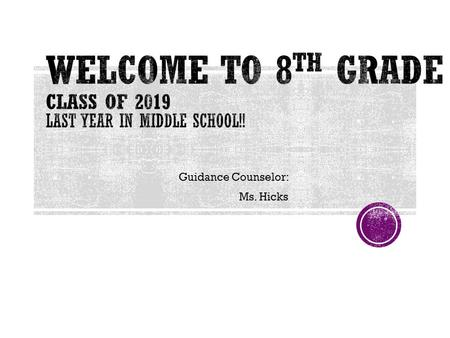 Guidance Counselor: Ms. Hicks. Who are your counselors and what do they do? Middle school graduation requirements. What are grades worth? High school.