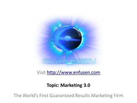 Visit  The World's First Guaranteed Results Marketing Firm Topic: Marketing 3.0.