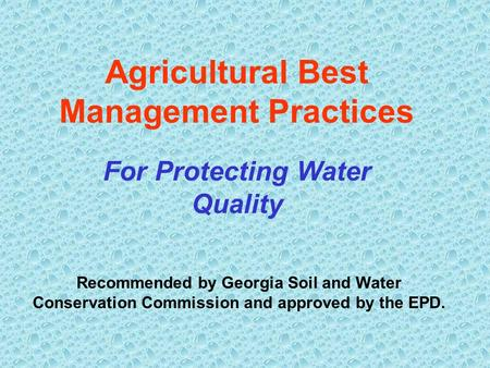 Agricultural Best Management Practices For Protecting Water Quality Recommended by Georgia Soil and Water Conservation Commission and approved by the EPD.