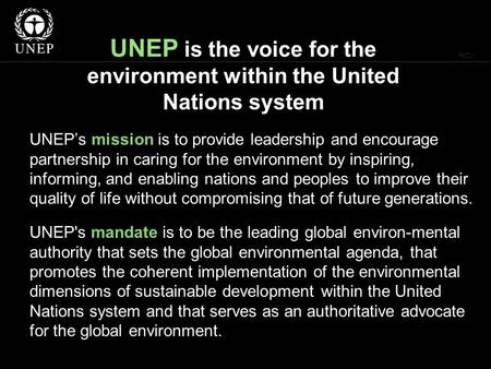 UNEP is the voice for the environment within the United Nations system UNEP's mission is to provide leadership and encourage partnership in caring for.