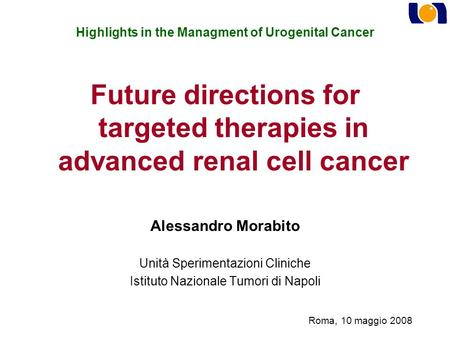 Highlights in the Managment of Urogenital Cancer Future directions for targeted <strong>therapies</strong> in advanced renal cell cancer Alessandro Morabito Unità Sperimentazioni.