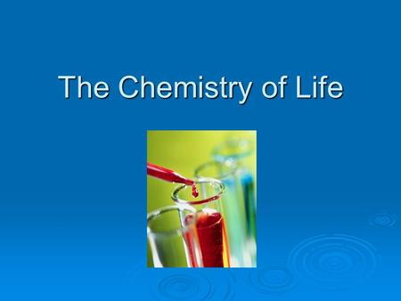 The Chemistry of Life. Characteristics of Living Things All living things  Are made of one or more cells  Have a way to reproduce  Grow and develop.