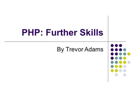 PHP: Further Skills By Trevor Adams. Topics covered Brief re-cap of core PHP characteristics Arrays Loops Code organisation Error handling Online resources.