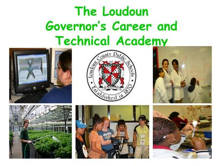 The Loudoun Governor's Career and Technical Academy.