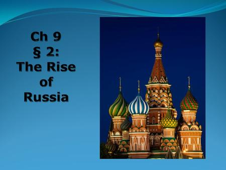 Ch 9 § 2: The Rise of Russia.