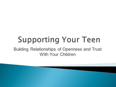 Building Relationships of Openness and Trust With Your Children.