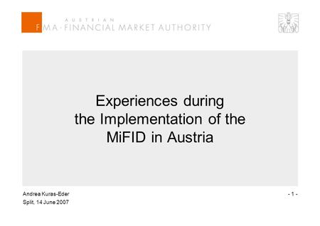 Andrea Kuras-Eder Split, 14 June 2007 - 1 - Experiences during the Implementation of the MiFID in Austria.
