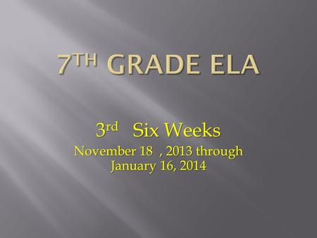 3 rd Six Weeks November 18, 2013 through January 16, 2014.