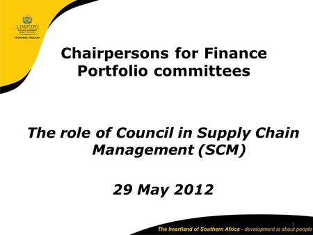 Chairpersons for Finance Portfolio committees The role of Council in Supply Chain Management (SCM) 29 May 2012 1.
