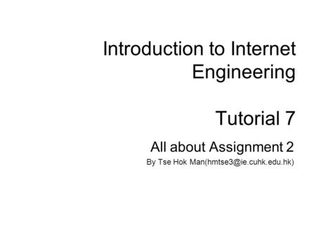 Introduction to Internet Engineering Tutorial 7 All about Assignment 2 By Tse Hok
