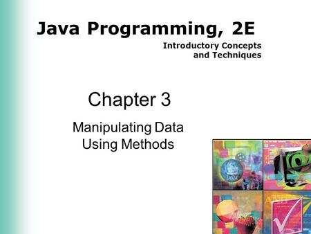 Java Programming, 2E Introductory Concepts and Techniques Chapter 3 Manipulating <strong>Data</strong> Using Methods.