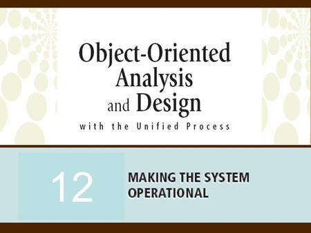 12. 2 <strong>Object</strong>-Oriented Analysis and Design with the Unified Process <strong>Objectives</strong>  Describe implementation activities  Describe various types of software.