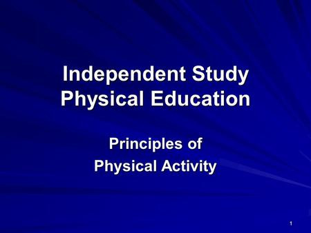 Independent Study Physical Education Principles of Physical Activity 1.
