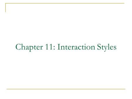 Chapter 11: Interaction Styles. Interaction Styles Introduction: Interaction styles are primarily different ways in which a user and computer system can.