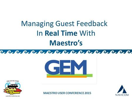 Managing Guest Feedback In Real Time With Maestro's MAESTRO USER CONFERENCE 2015.