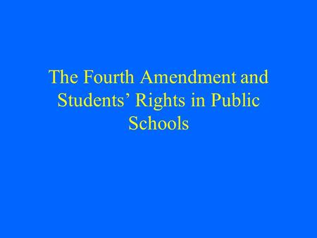 The Fourth Amendment and Students' Rights in Public Schools.