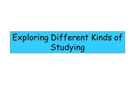 Exploring Different Kinds of Studying