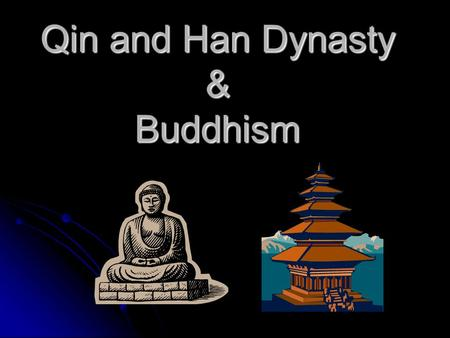 Qin and Han Dynasty & Buddhism