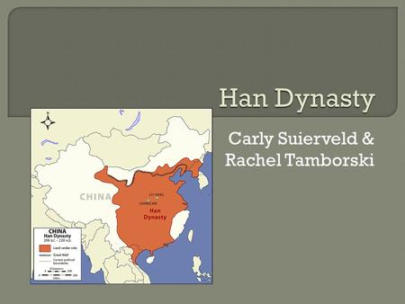 By Carly Suierveld & Rachel Tamborski.  Ruled from 206 B.C. to 220 A.D.  Created by Liu Bang eight years after he overthrew the Qin Dynasty.  Less.