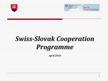1 Swiss-Slovak Cooperation Programme April 2010. 2 SWISS-SLOVAK COOPERATION PROGRAMME  New possibilities of financial support for the 10 new member states.