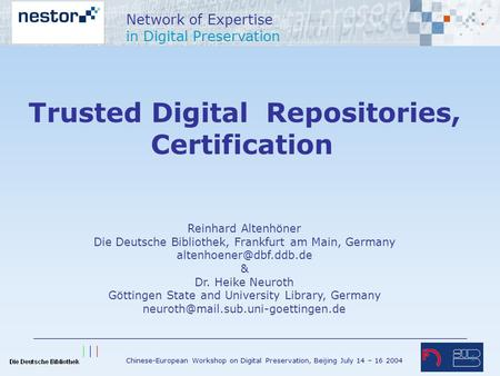Chinese-European Workshop on Digital Preservation, Beijing July 14 – 16 2004 Network of Expertise in Digital Preservation 1 Trusted Digital Repositories,