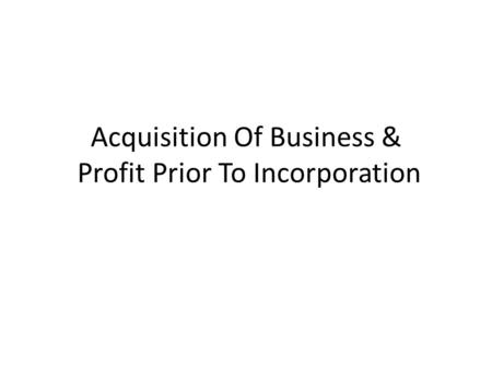 Acquisition Of Business & Profit Prior To Incorporation