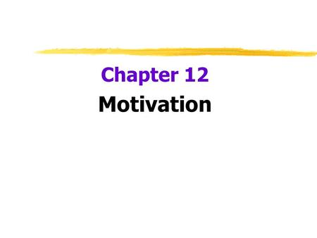 Chapter 12 Motivation.  Motivation  a need or desire that energizes and directs behavior  Instinct  complex behavior that is rigidly patterned throughout.