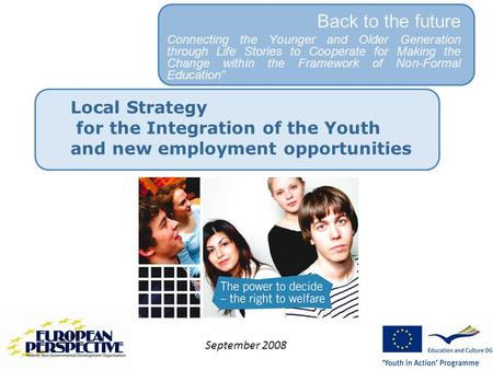 Local Strategy for the Integration of the Youth and new employment opportunities Back to the future Connecting the Younger and Older Generation through.