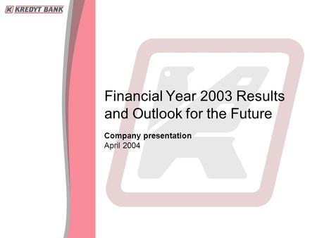 Company <strong>presentation</strong> April 2004 Financial Year 2003 Results and Outlook for the Future.