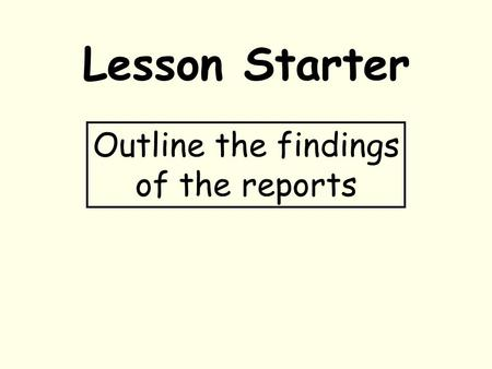 Lesson Starter Outline the findings of the reports.