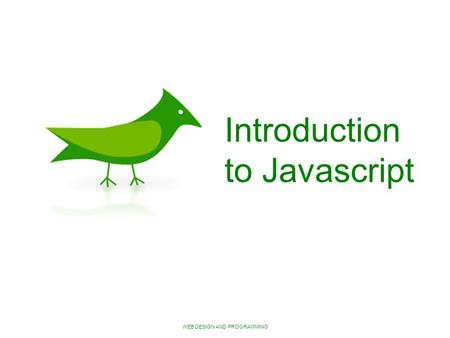 WEB DESIGN AND PROGRAMMING Introduction to Javascript.
