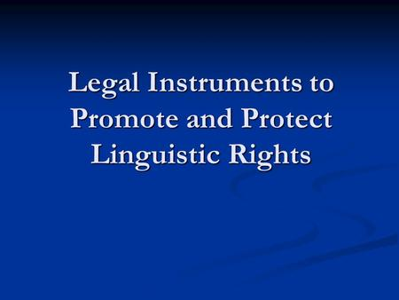 Legal Instruments to Promote and Protect Linguistic Rights.