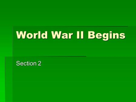 World War II Begins Section 2. Japan Sparks War in Asia  1937 – Japan starts all out war with China  Bombed major cities  Thousands killed  Nanjing.