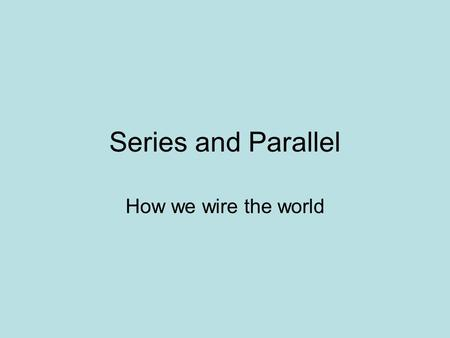 Series and Parallel How we wire the world. Series vs Parallel Circuits Series Circuit Electrons only have one path to flow through. Parallel Circuit There.
