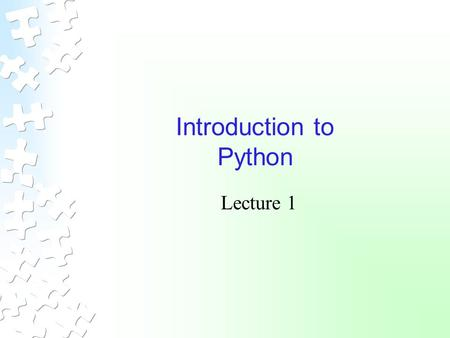 Introduction to Python Lecture 1. CS 484 – Artificial Intelligence2 Big Picture Language Features Python is interpreted Not compiled Object-oriented language.
