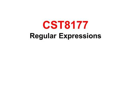 "CST8177 Regular Expressions. What is a Regular Expression? The term ""Regular Expression"" is used to describe a pattern-matching technique that is used."