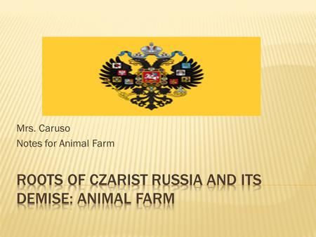 Mrs. Caruso Notes for Animal Farm.  Major Characters:  Czar Nickolas II-  the last king of Russia  Vladimir Lenin  - leader of the communist movement.