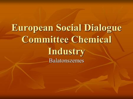 European Social Dialogue Committee Chemical Industry Balatonszemes.