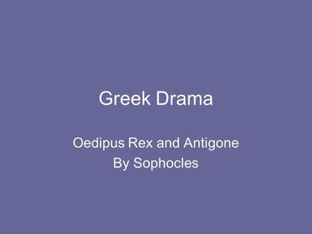 Greek Drama Oedipus Rex and Antigone By Sophocles.