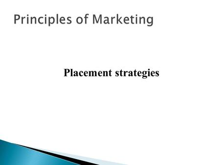 Placement strategies. Placement A channel of distribution comprises a set of institutions which perform all of the activities Utilised to move a product.