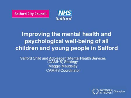 Improving the mental health and psychological well-being of all children and young people in Salford Salford Child and Adolescent Mental Health Services.