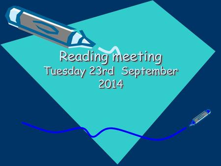 Reading meeting Tuesday 23rd September 2014. Remember you can also use the school library. Be a good role model and let them see you enjoying reading.